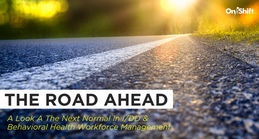 A Look At The Next Normal In IDD And Behavioral Health Workforce Management