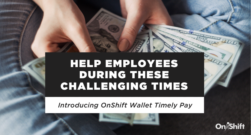 Introducing OnShift Wallet Timely Pay To Help Staff During These Challenging Times